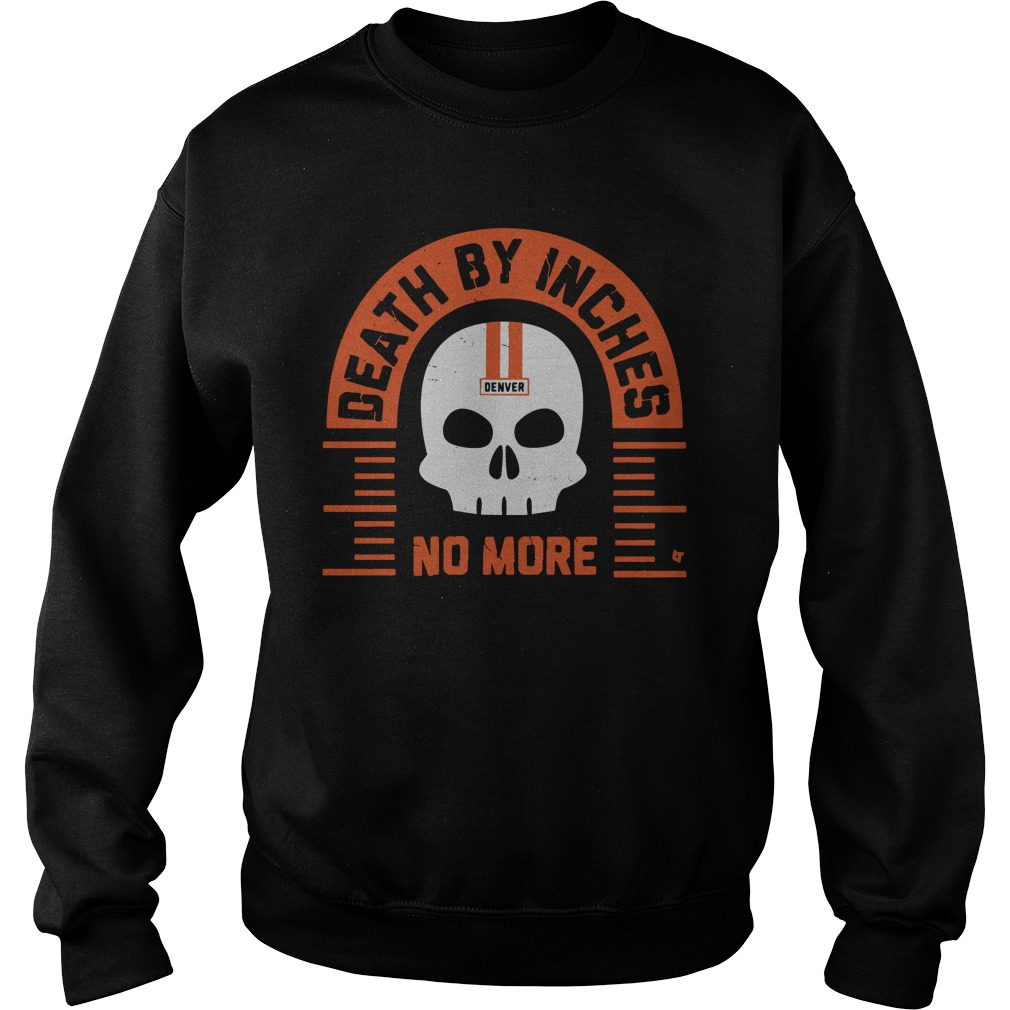 Death By Inches No More Denver Sweatshirt