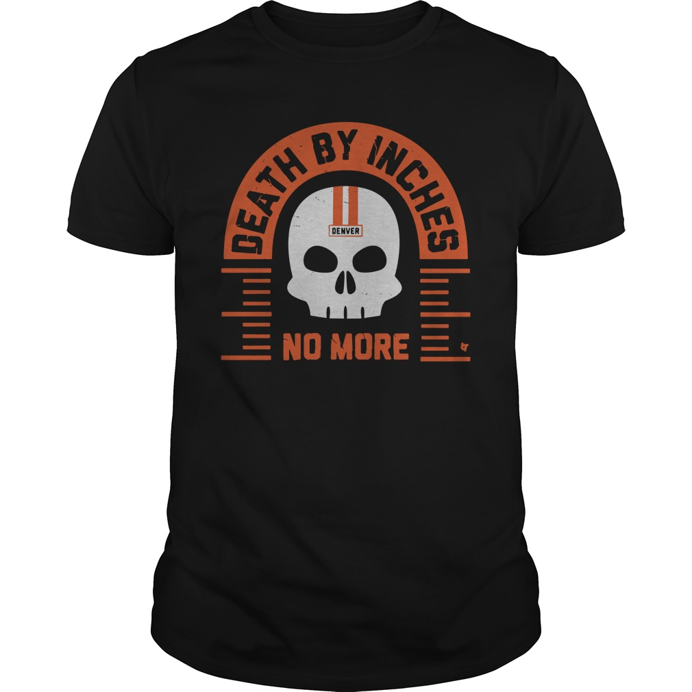 Death By Inches No More Denver unisex