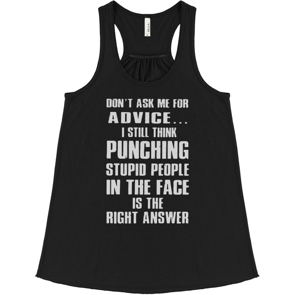 Don't Ask Me For Advice I Still Think Punching Stupid People flowy tank