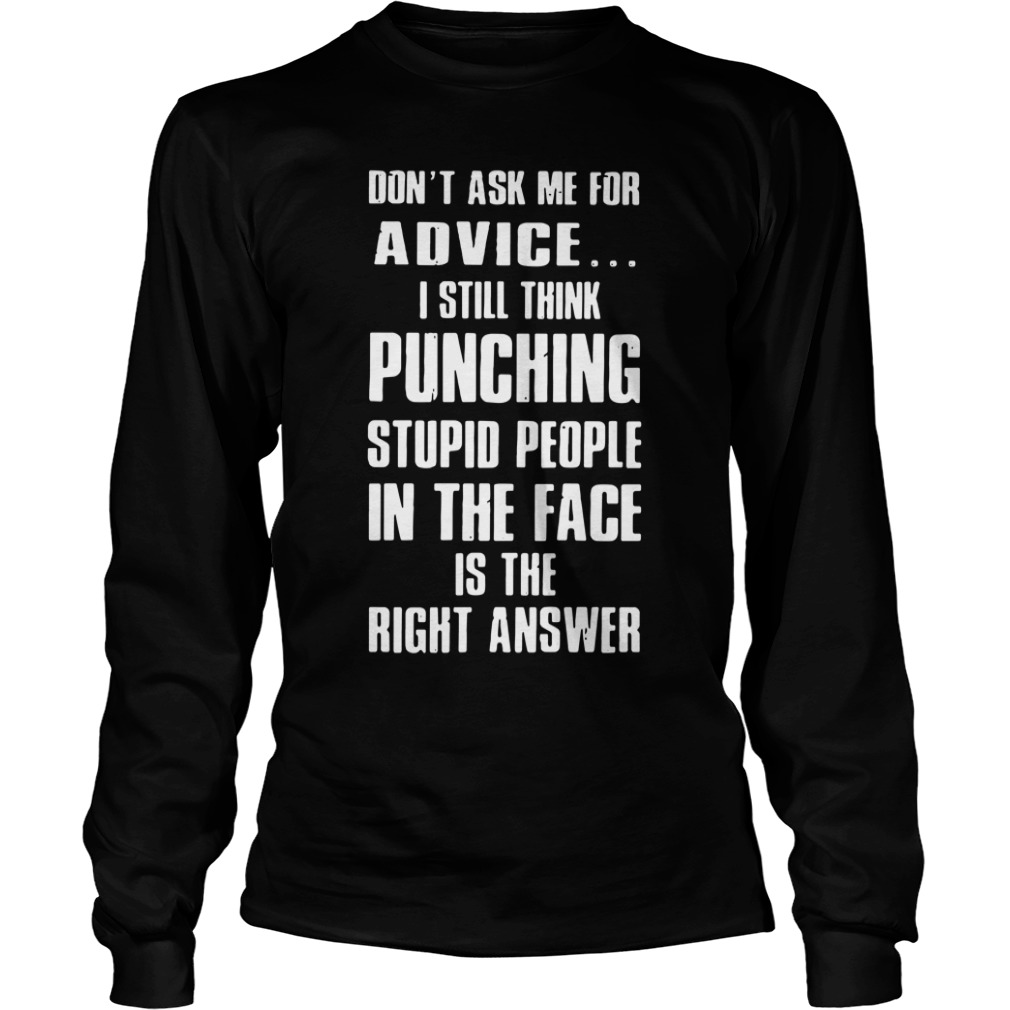 Don't Ask Me For Advice I Still Think Punching Stupid People long sleeve