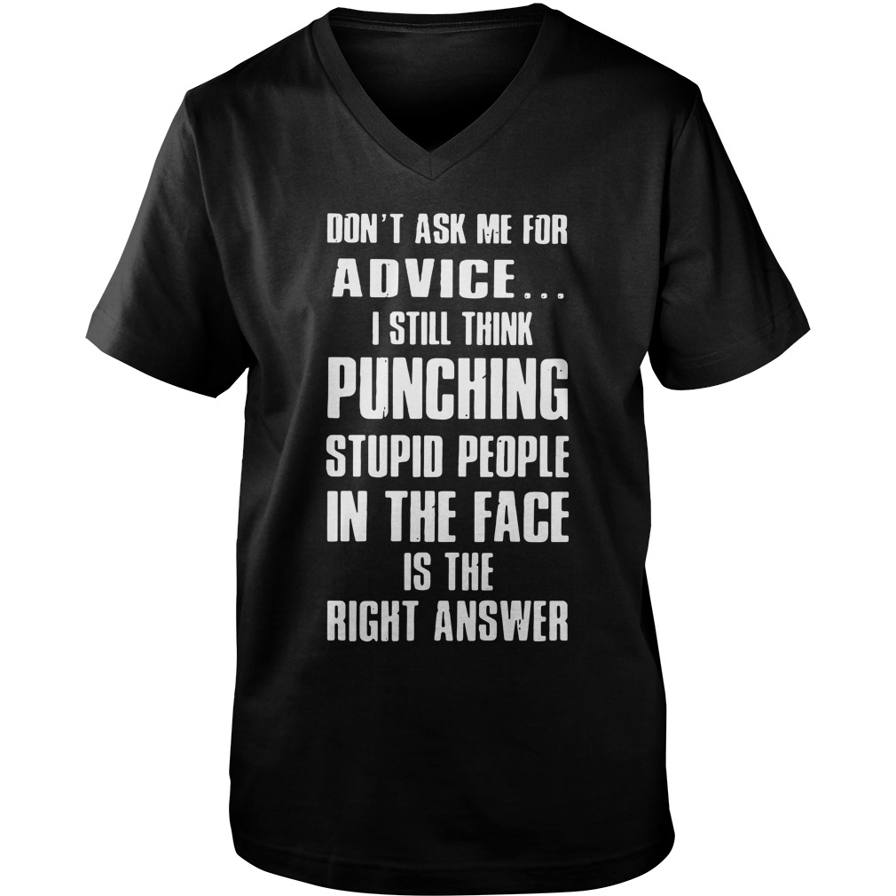 Don't Ask Me For Advice I Still Think Punching Stupid People v-neck