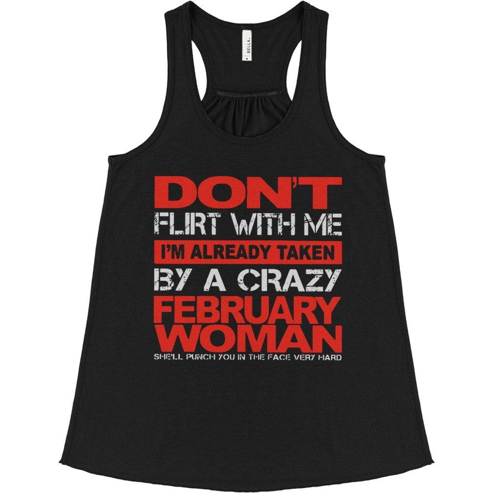 Don't Flirt With Me I'm Already Taken By A Crazy February Woman flowy tank