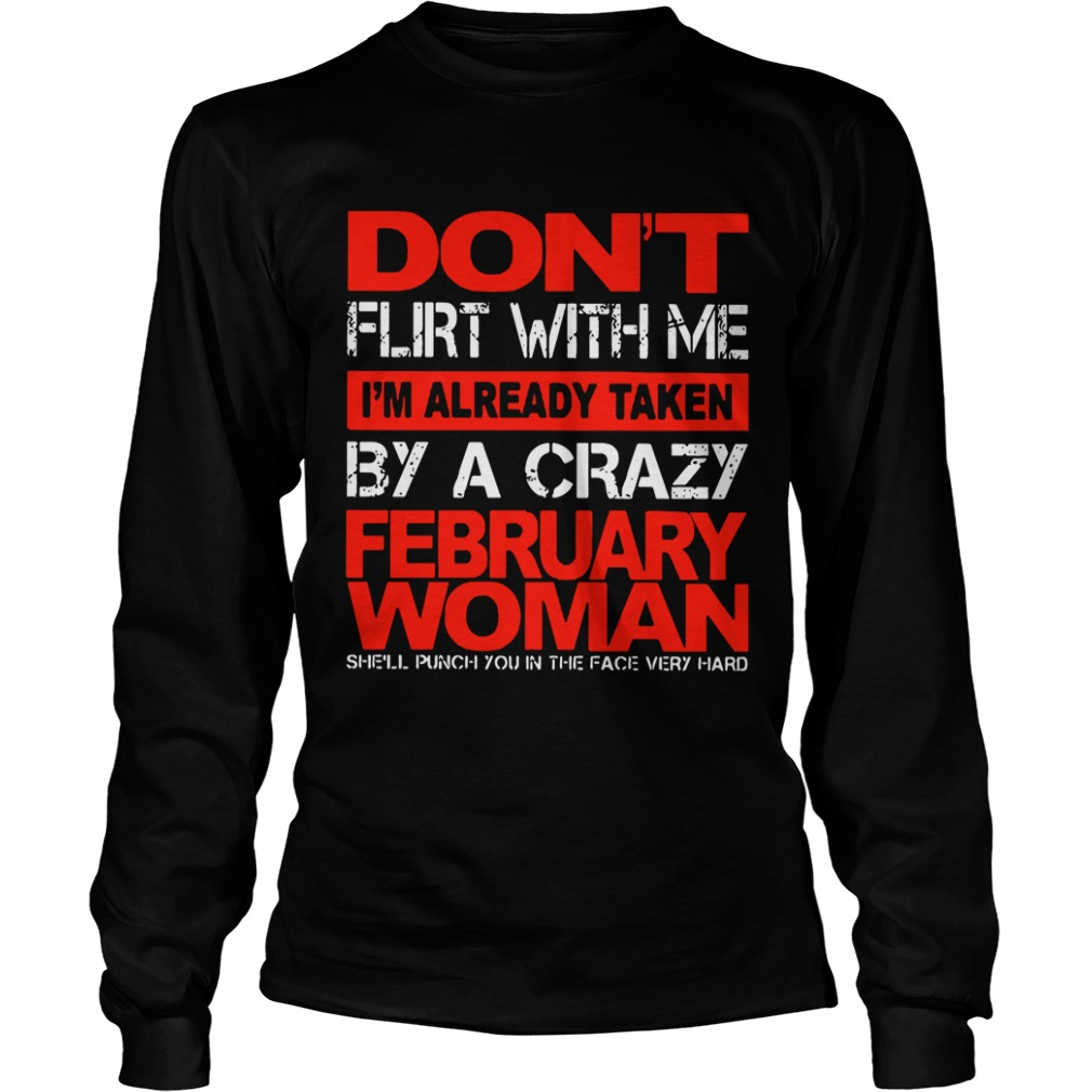 Don't Flirt With Me I'm Already Taken By A Crazy February Woman long sleeve