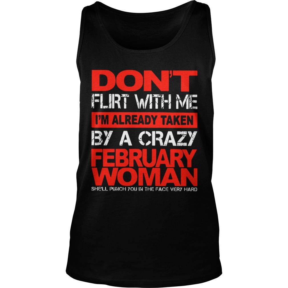 Don't Flirt With Me I'm Already Taken By A Crazy February Woman tank top