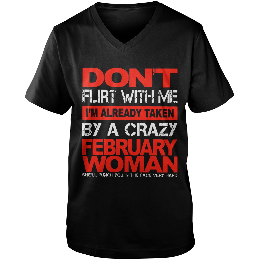 Don't Flirt With Me I'm Already Taken By A Crazy February Woman v-neck