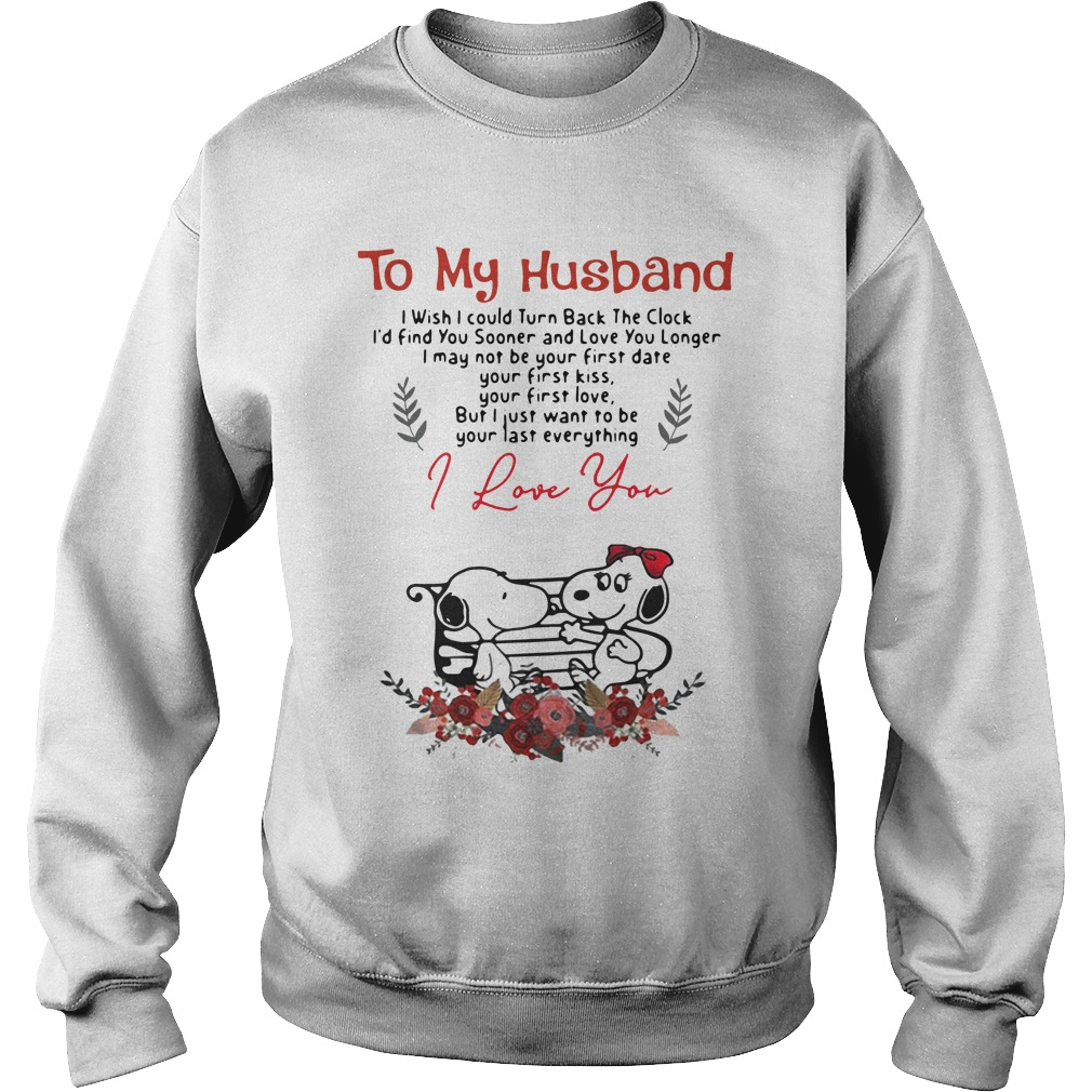 To My Husband I Wish I Could Turn Back The Clock I'd Find Snoopy Sweatshirt