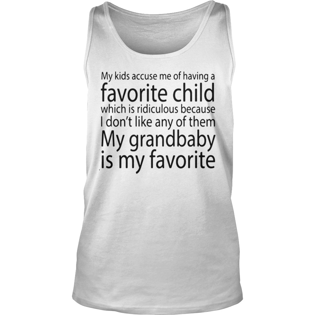 My Kids Accuse Me Of Having A Favorite Child tank top