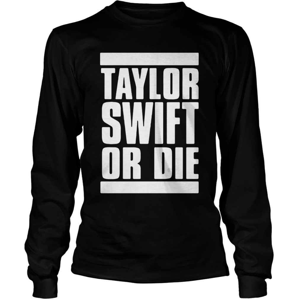 Taylor Swift Or Die long sleeve