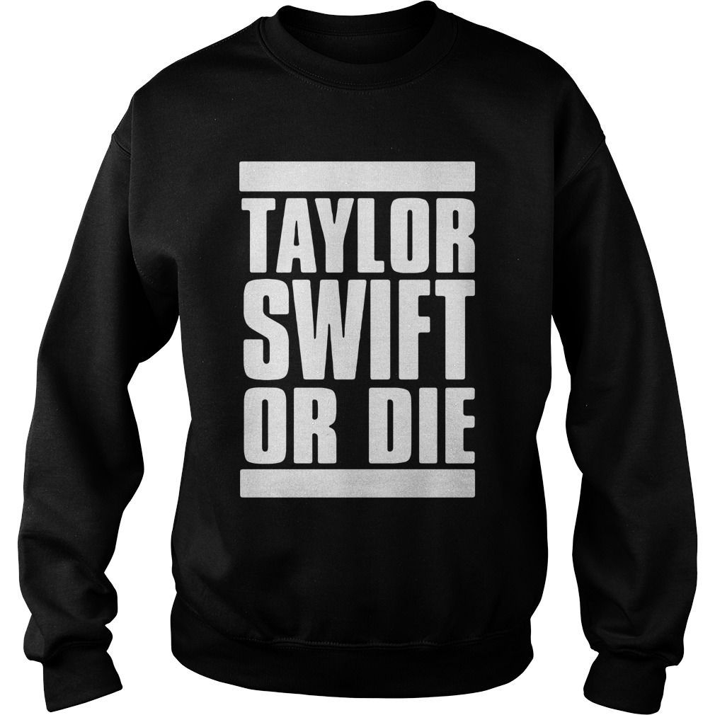 Taylor Swift Or Die Sweatshirt