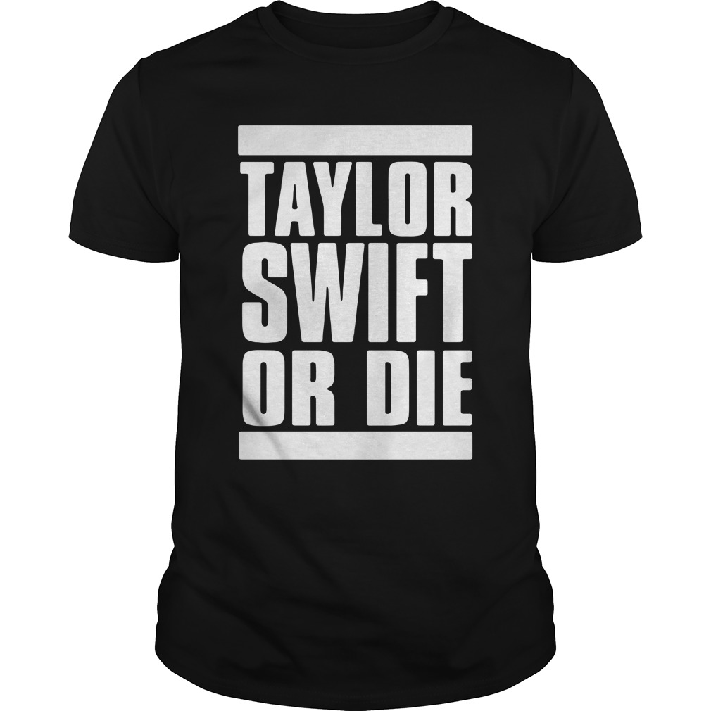 Taylor Swift Or Die unisex