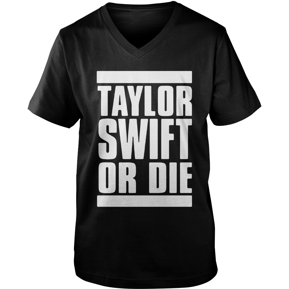 Taylor Swift Or Die v neck