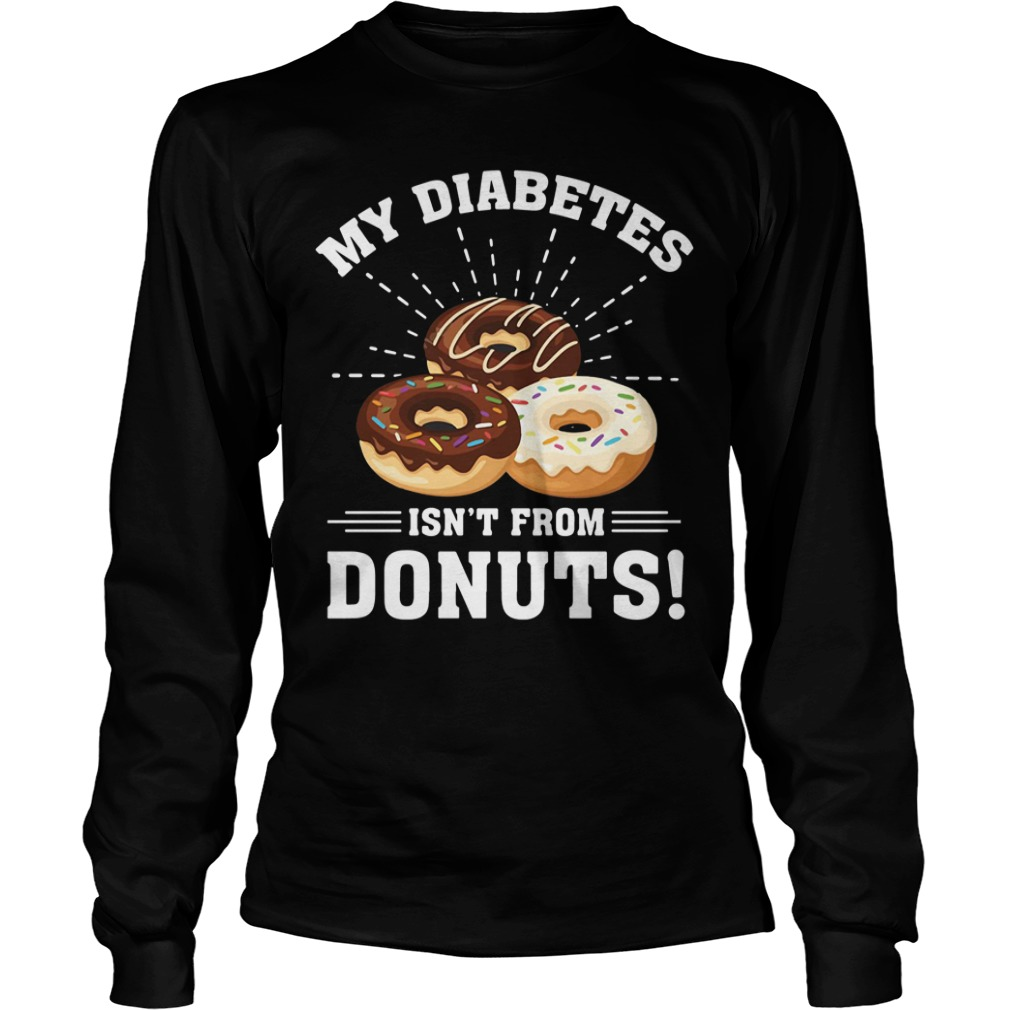 My Type 1 Diabetes Isn't From Donuts long sleeve