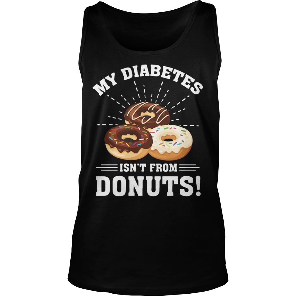My Type 1 Diabetes Isn't From Donuts tank top