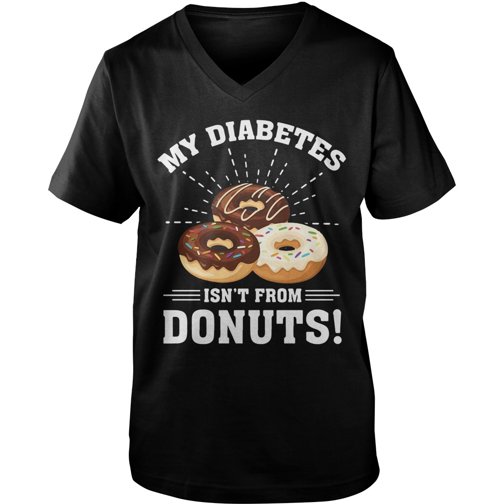 My Type 1 Diabetes Isn't From Donuts v-neck