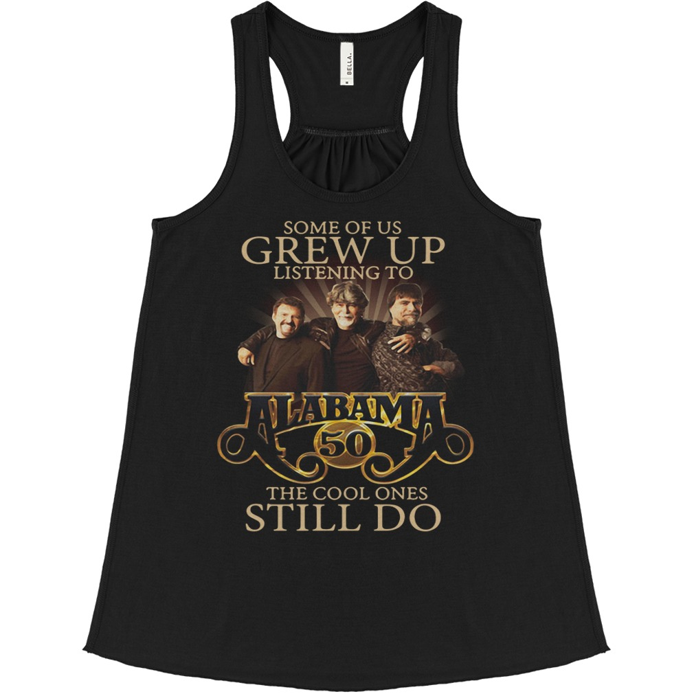 Some Of Us Grew Up Listening To Alabama 50 The Cool Ones Still Do Flowy tank