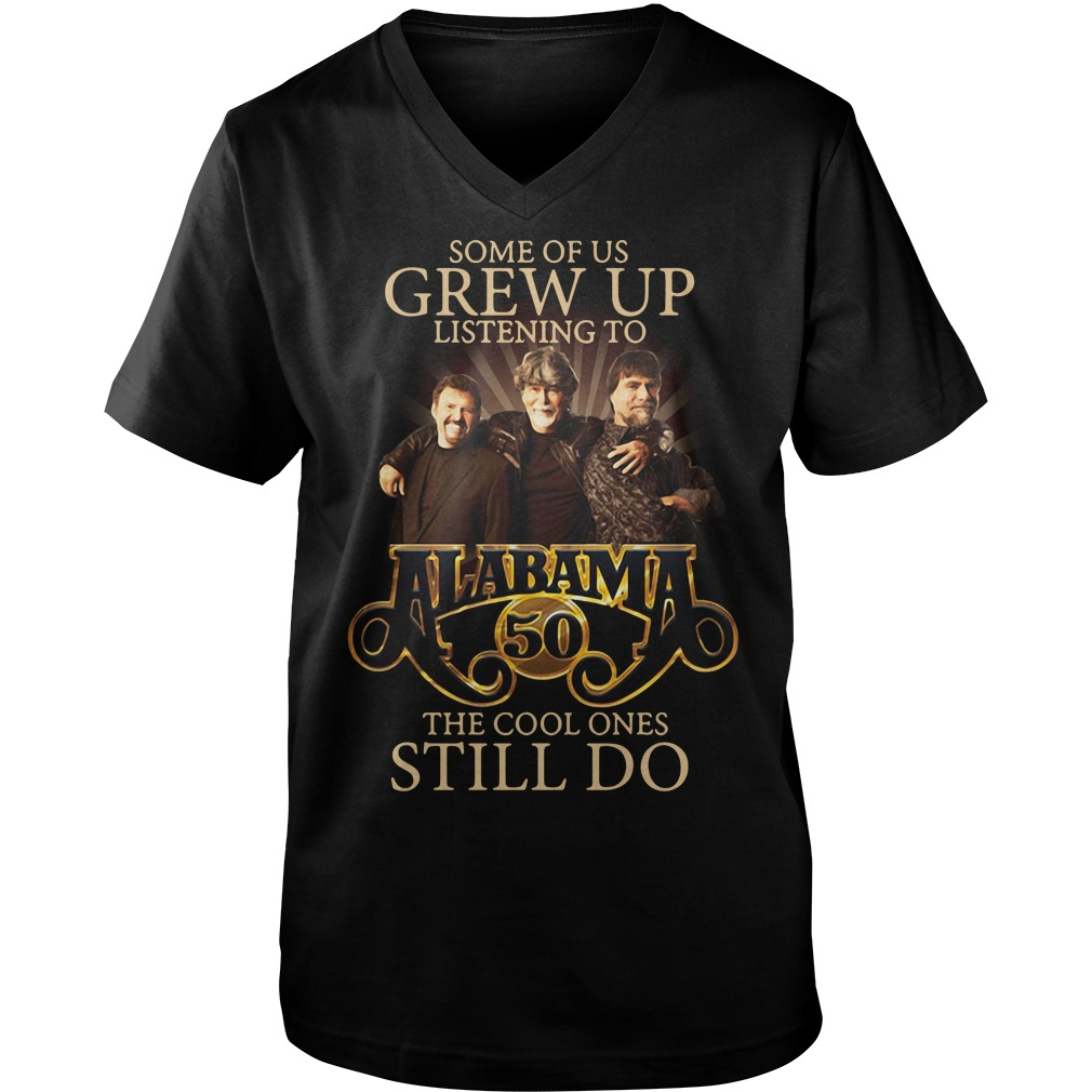 Some Of Us Grew Up Listening To Alabama 50 The Cool Ones Still Do Guys v neck