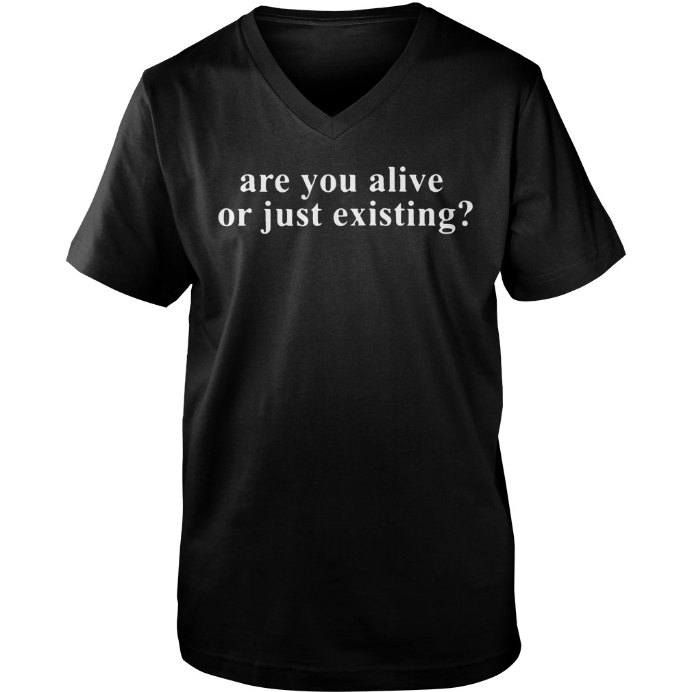 Are You Alive Or Just Existing? v-neck