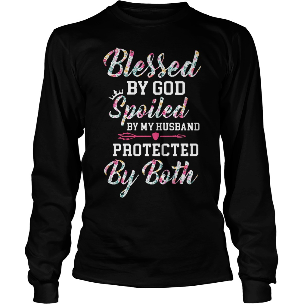 Blessed By God Spoiled By My Husband Protected By Both long sleeve