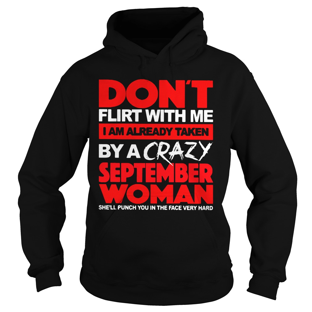 Don't Flirt With Me I Am Already Taken By A Crazy September Woman hoodie