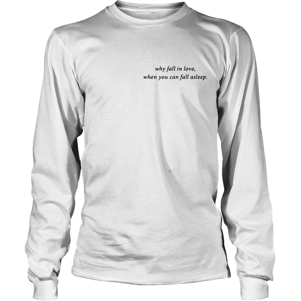 Why Fall In Love When You Can Fall Asleep long sleeve