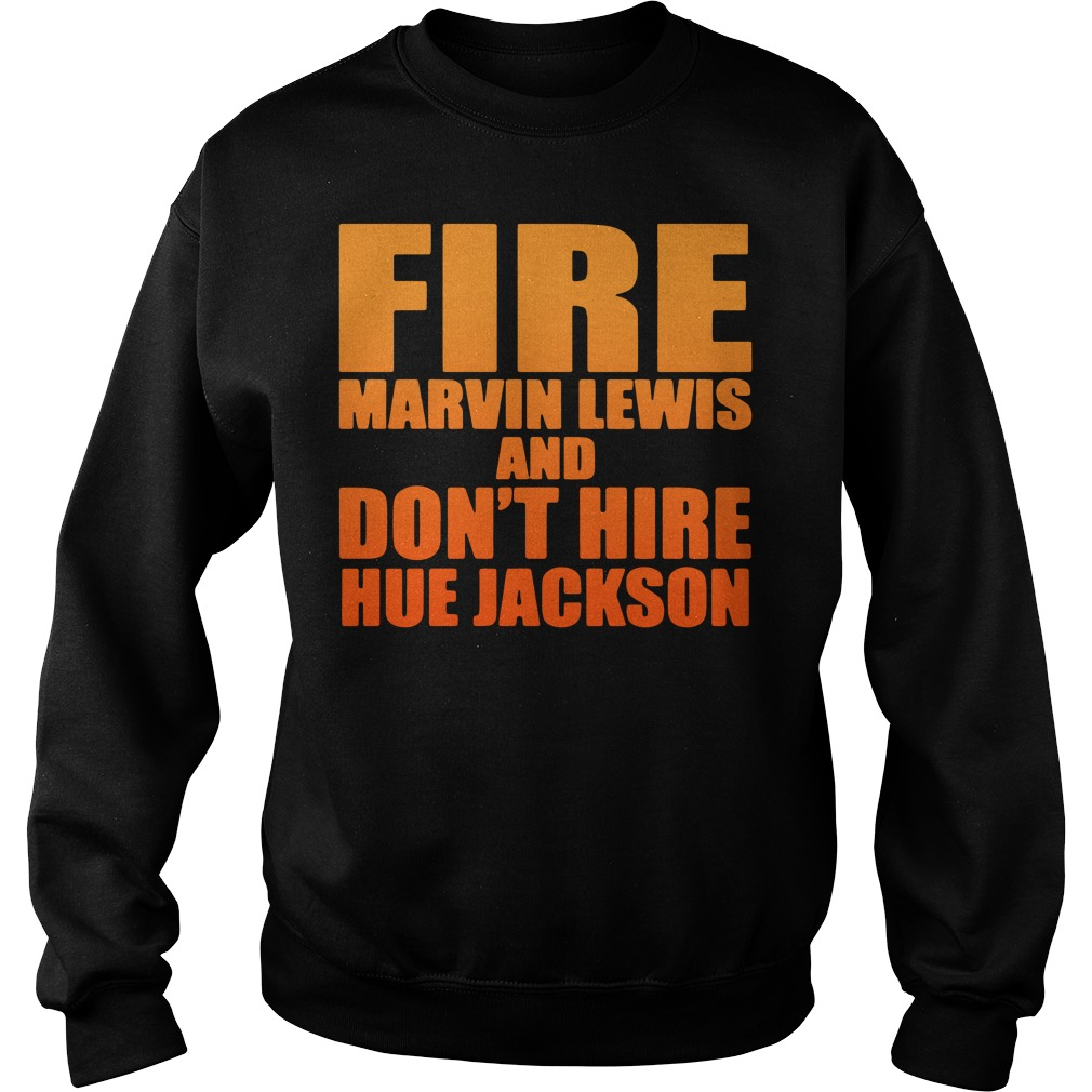 fire marvin lewis dont hire hue jackson sweatshirt 1 - Fire Marvin Lewis and don't hire Hue Jackson shirt