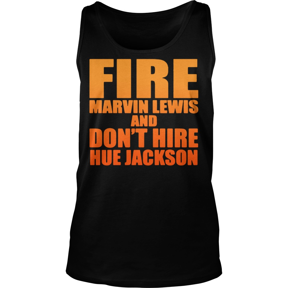 fire marvin lewis dont hire hue jackson tank top 1 - Fire Marvin Lewis and don't hire Hue Jackson shirt