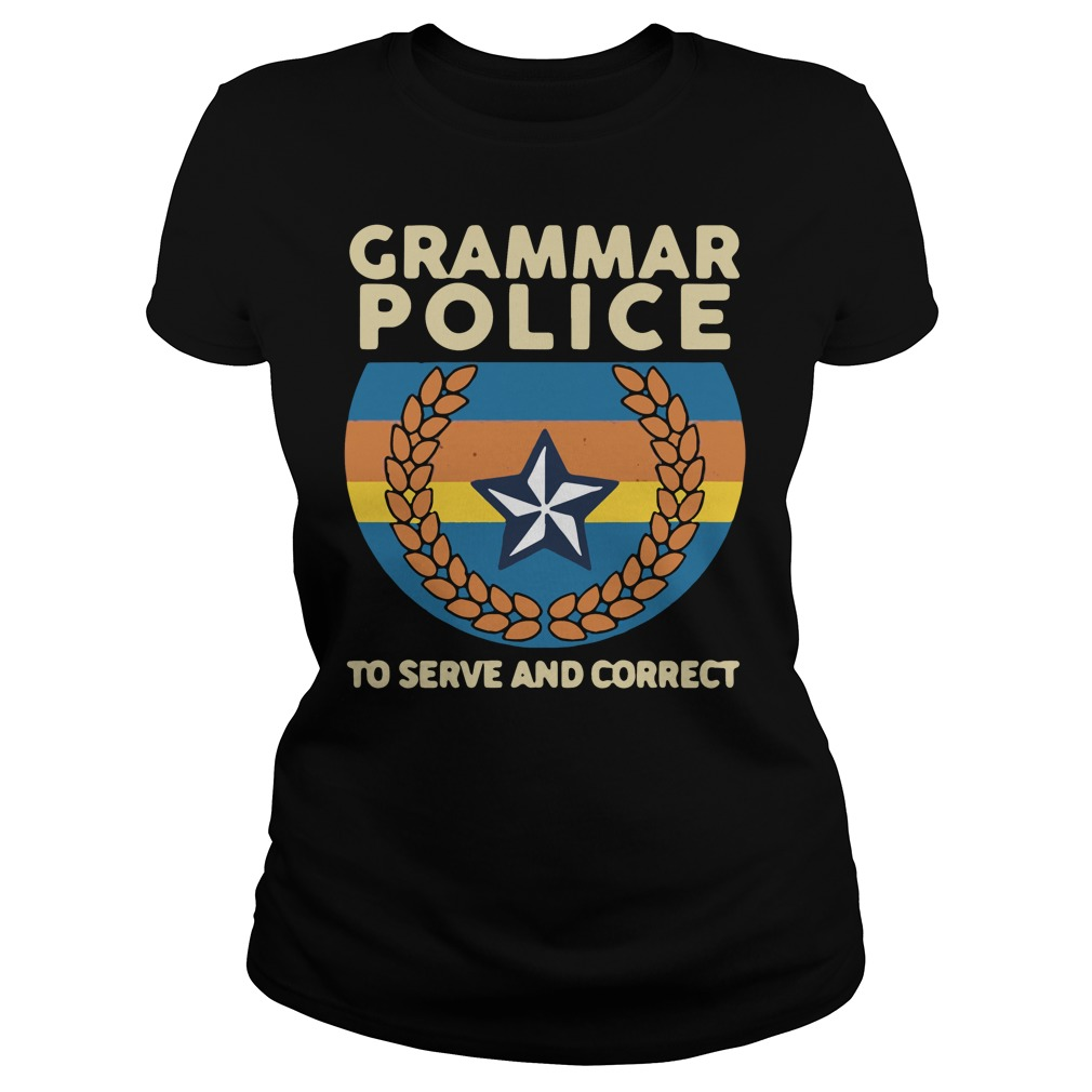 Grammar Police To Serve And Correct ladies tee