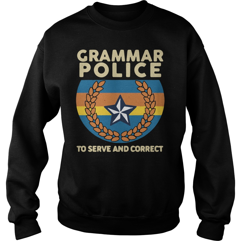 Grammar Police To Serve And Correct Sweatshirt