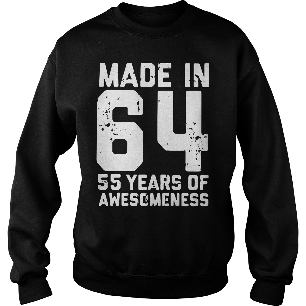 Made In 64 55 Years Of Awesomeness Sweatshirt