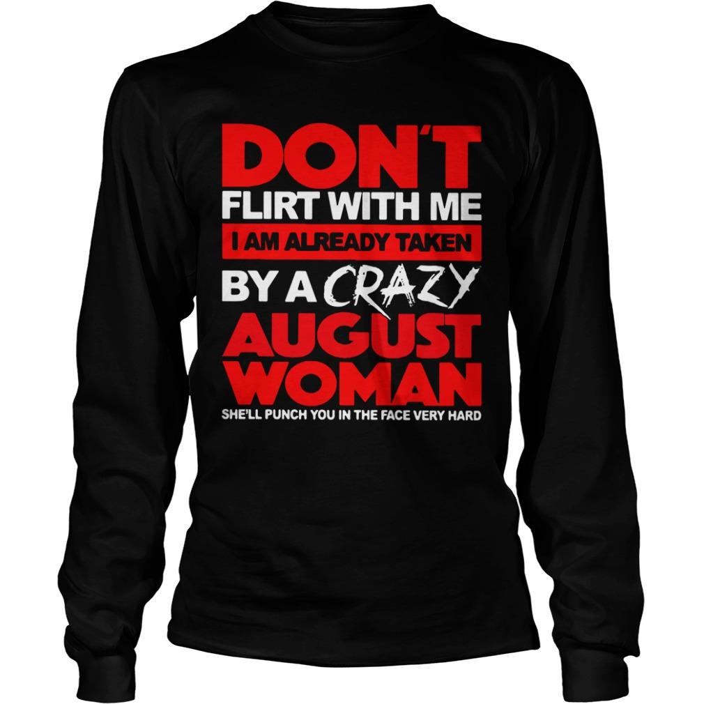 Official Don't Flirt With Me I Am Already Taken By A Crazy August Woman long sleeve