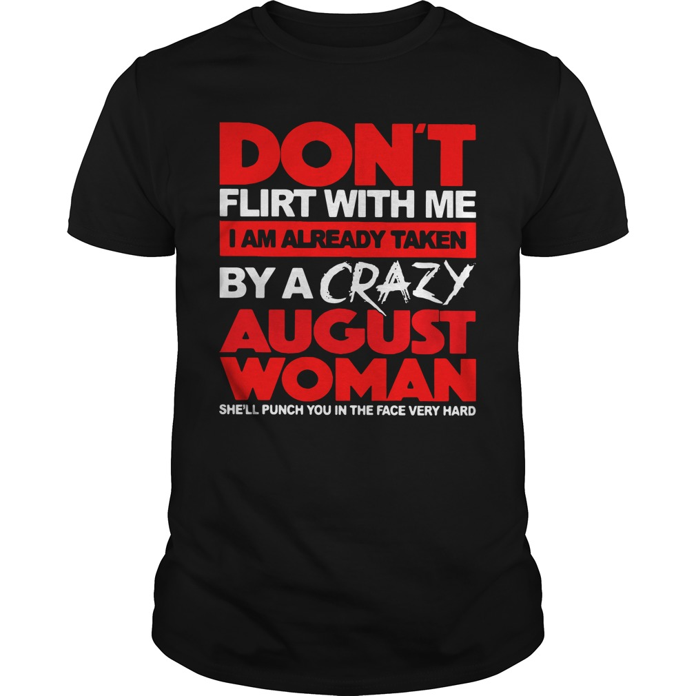 Official Don't Flirt With Me I Am Already Taken By A Crazy August Woman unisex