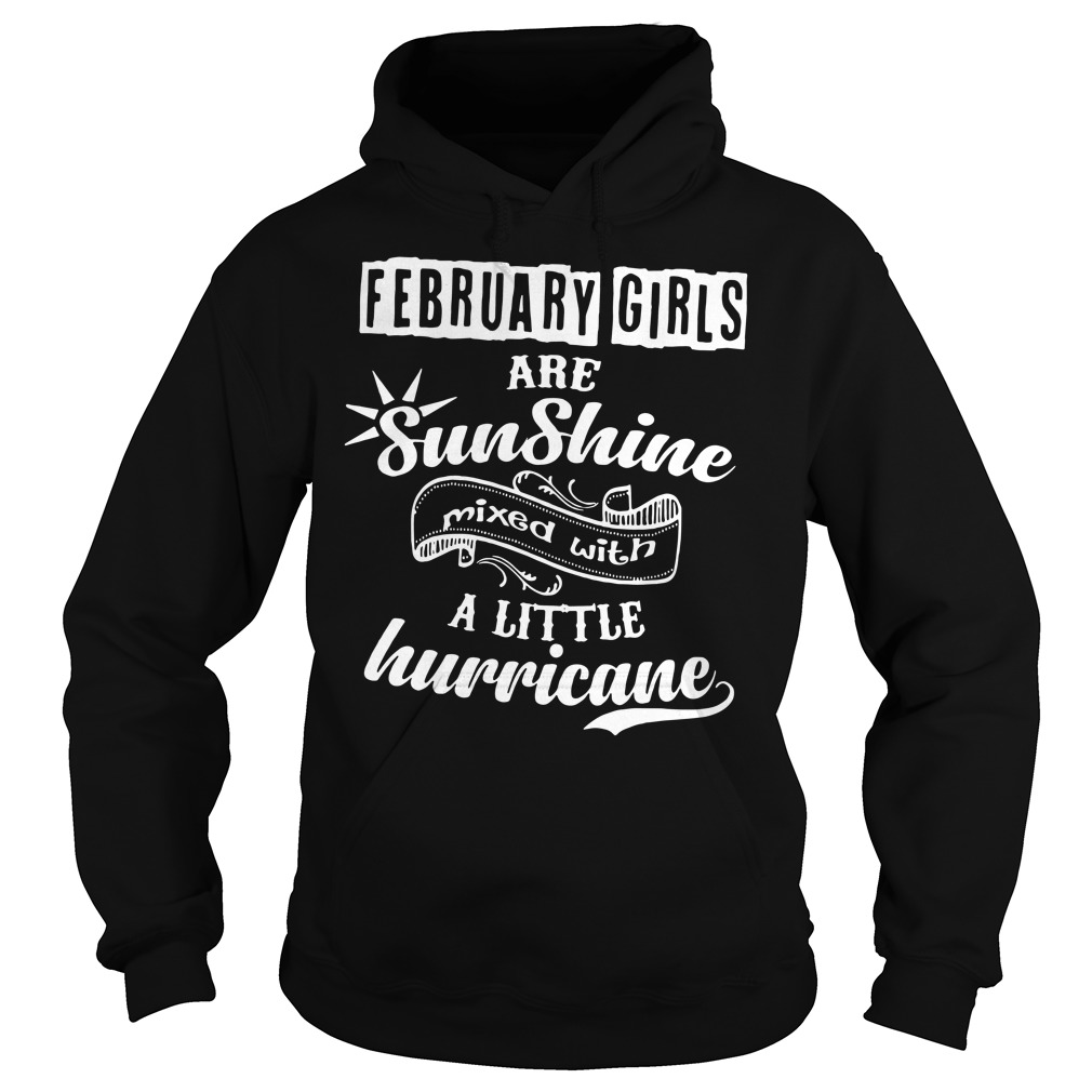 Official February Girls Are Sunshine Mixed With A Little Hurricane hoodie
