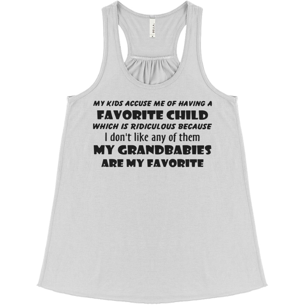 Official My Kids Accuse Me Of Having A Favorite Child Which Is Ridiculous flowy tank