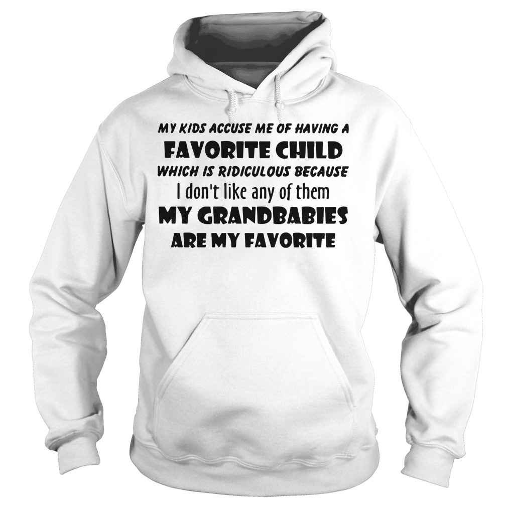 Official My Kids Accuse Me Of Having A Favorite Child Which Is Ridiculous hoodie