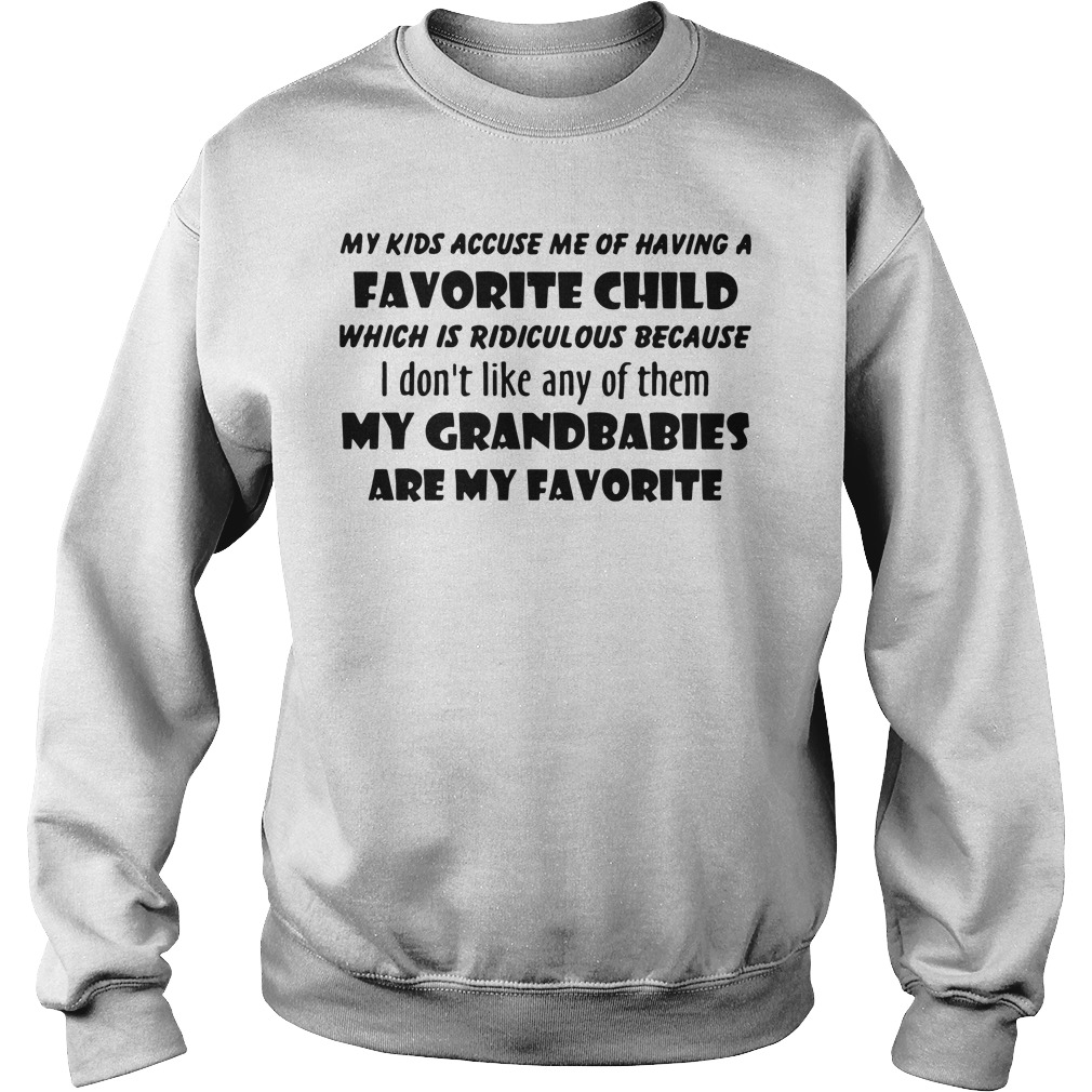 Official My Kids Accuse Me Of Having A Favorite Child Which Is Ridiculous Sweatshirt