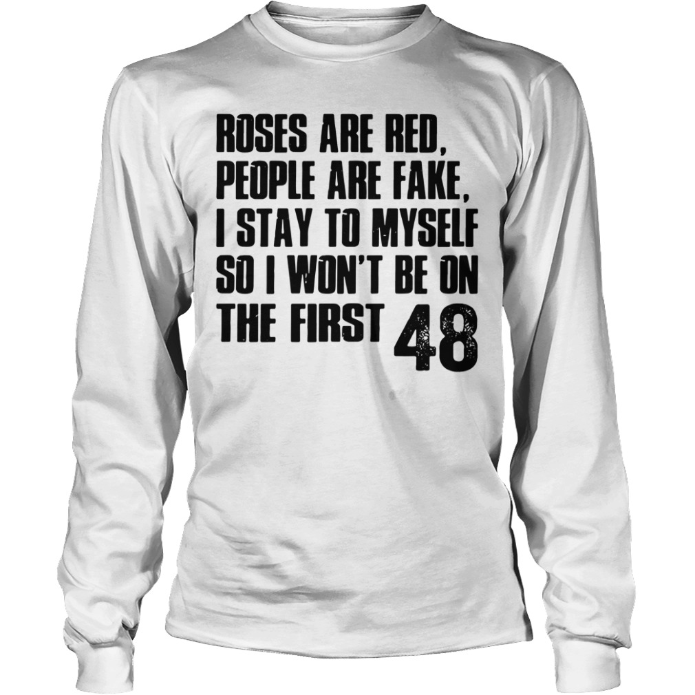 Roses Are Red People Are Fake I Stay To Myself long sleeve