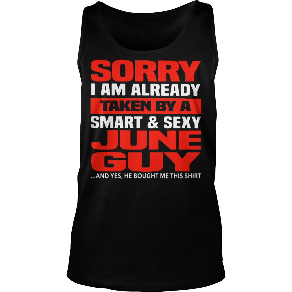 Sorry I Am Already Taken By A Smart & Sexy June Guy tank top