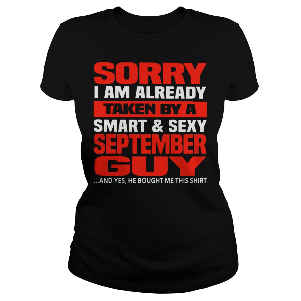 Sorry I Am Already Taken By A Smart & Sexy September Guy ladies tee