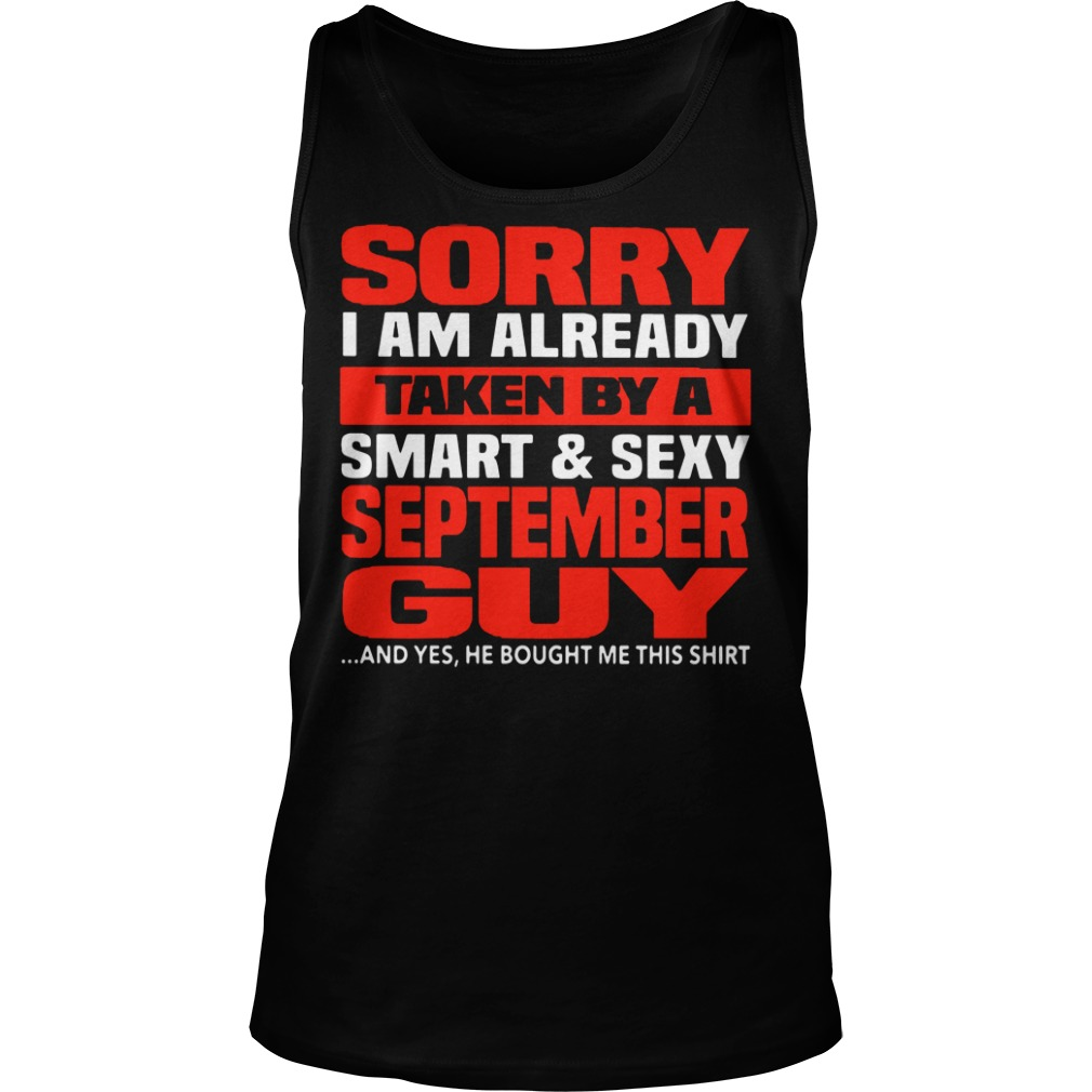 Sorry I Am Already Taken By A Smart & Sexy September Guy tank top