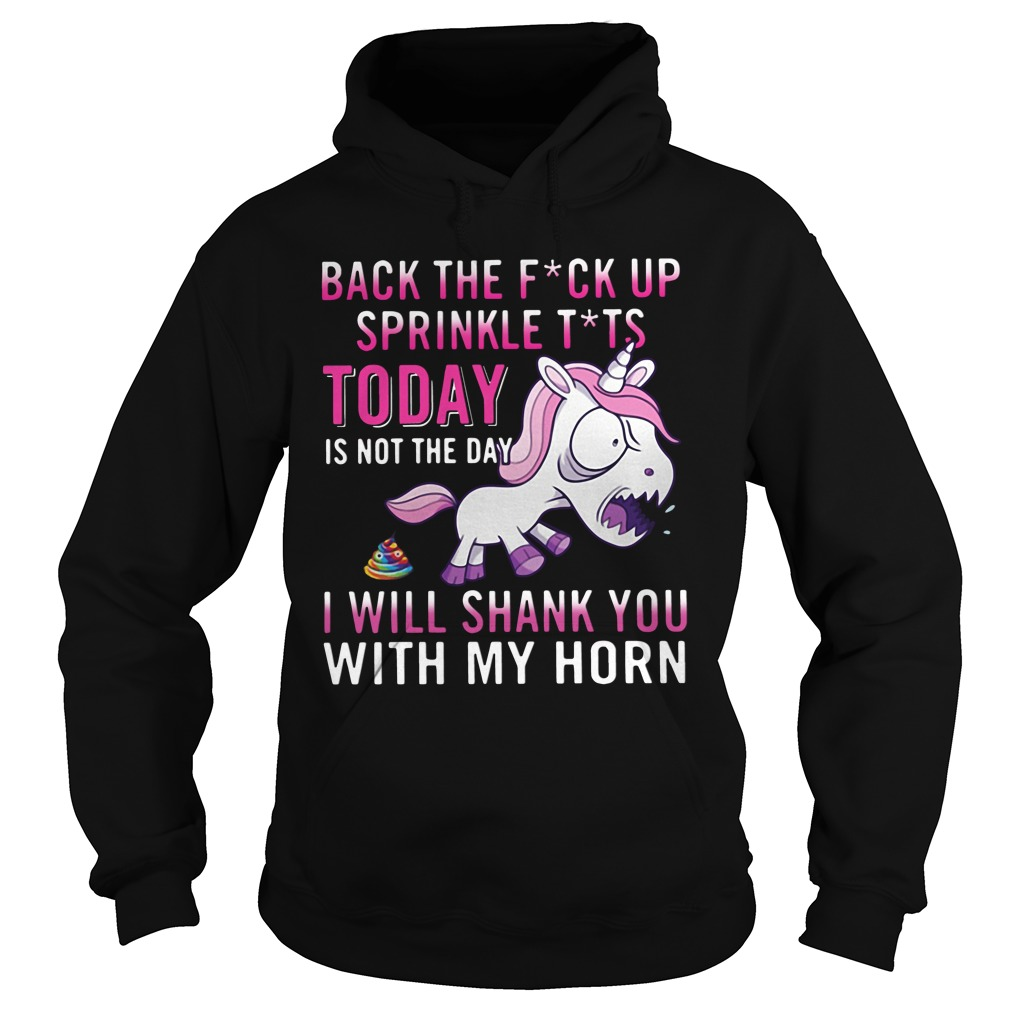 angry unicorn back fuck sprinkle tits today not day will shank horn hoodoie - Official Angry Unicorn Back The Fuck Up Sprinkle Tits Today Is Not The Day I Will Shank You With My Horn shirt