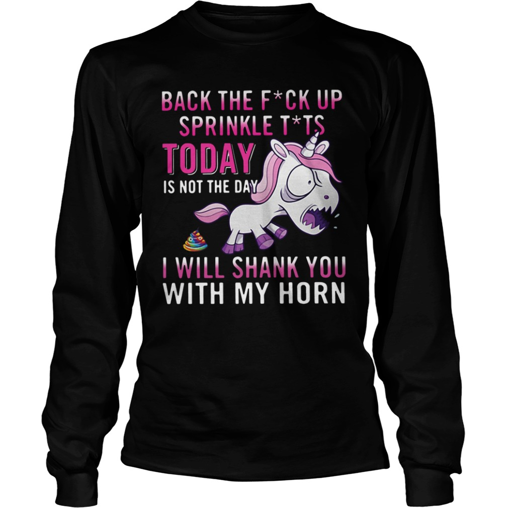 angry unicorn back fuck sprinkle tits today not day will shank horn long sleeve - Official Angry Unicorn Back The Fuck Up Sprinkle Tits Today Is Not The Day I Will Shank You With My Horn shirt