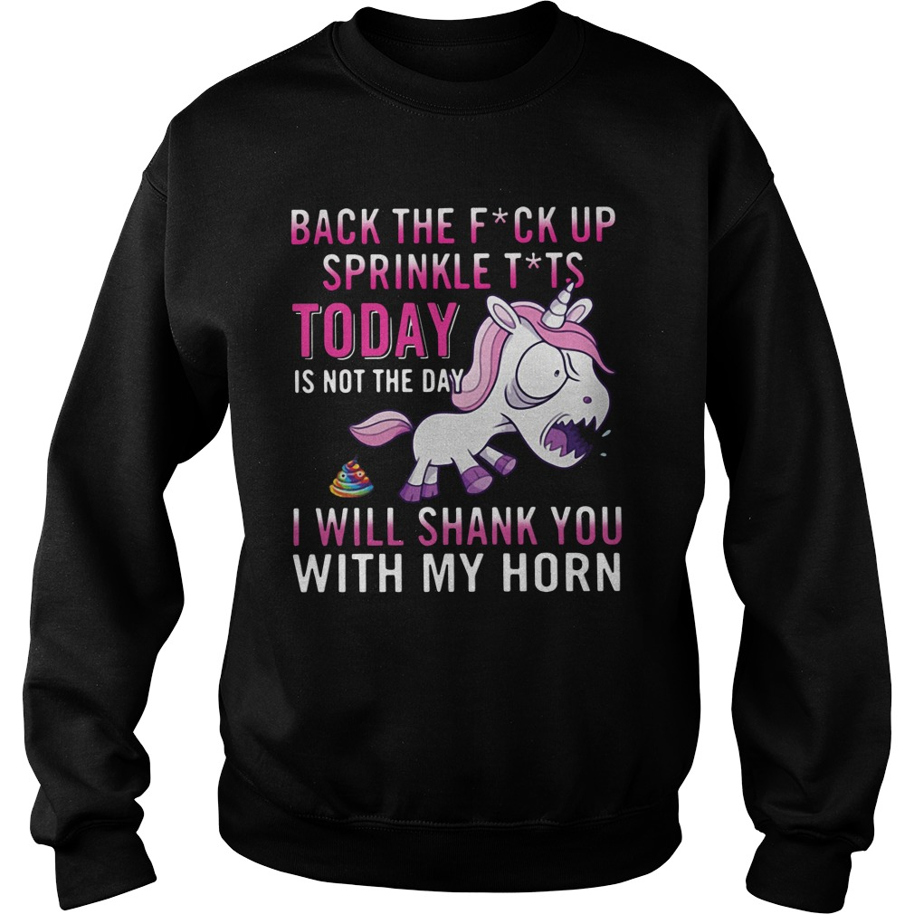 angry unicorn back fuck sprinkle tits today not day will shank horn sweatshirt - Official Angry Unicorn Back The Fuck Up Sprinkle Tits Today Is Not The Day I Will Shank You With My Horn shirt