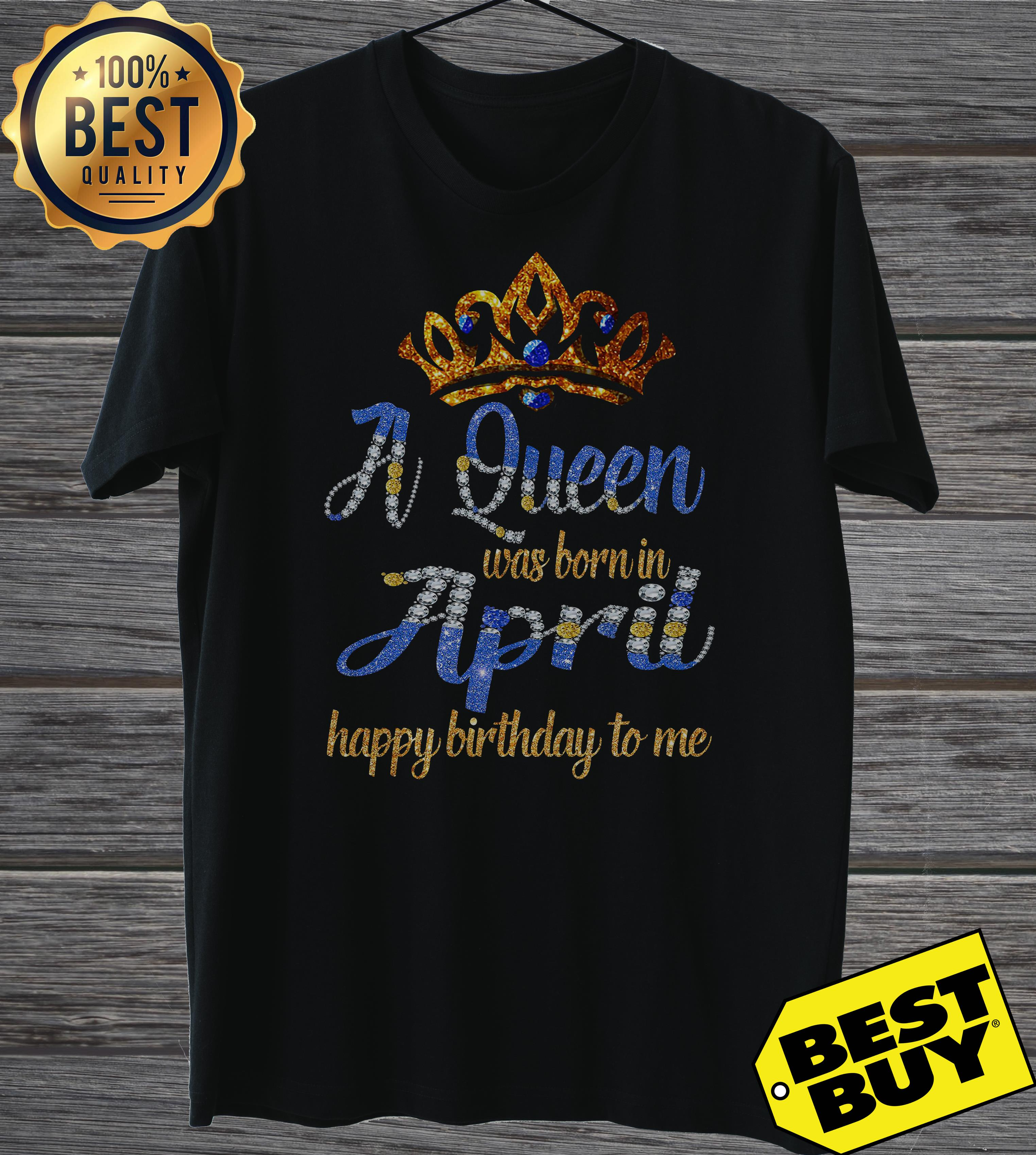 Diamond A Queen Was Born In April Happy Birthday To Me ladies tee