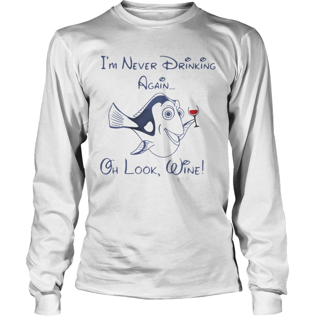 Dory I'm Never Drinking Again Oh Look Wine long sleeve