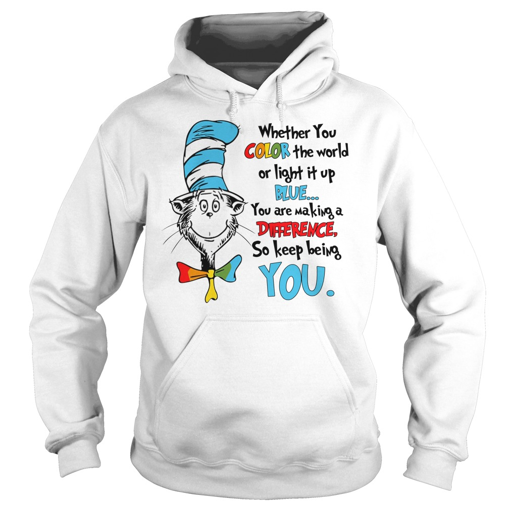 Dr Seuss Whether Color World Light Blue Making Difference Keep Autism Awareness Hoodie