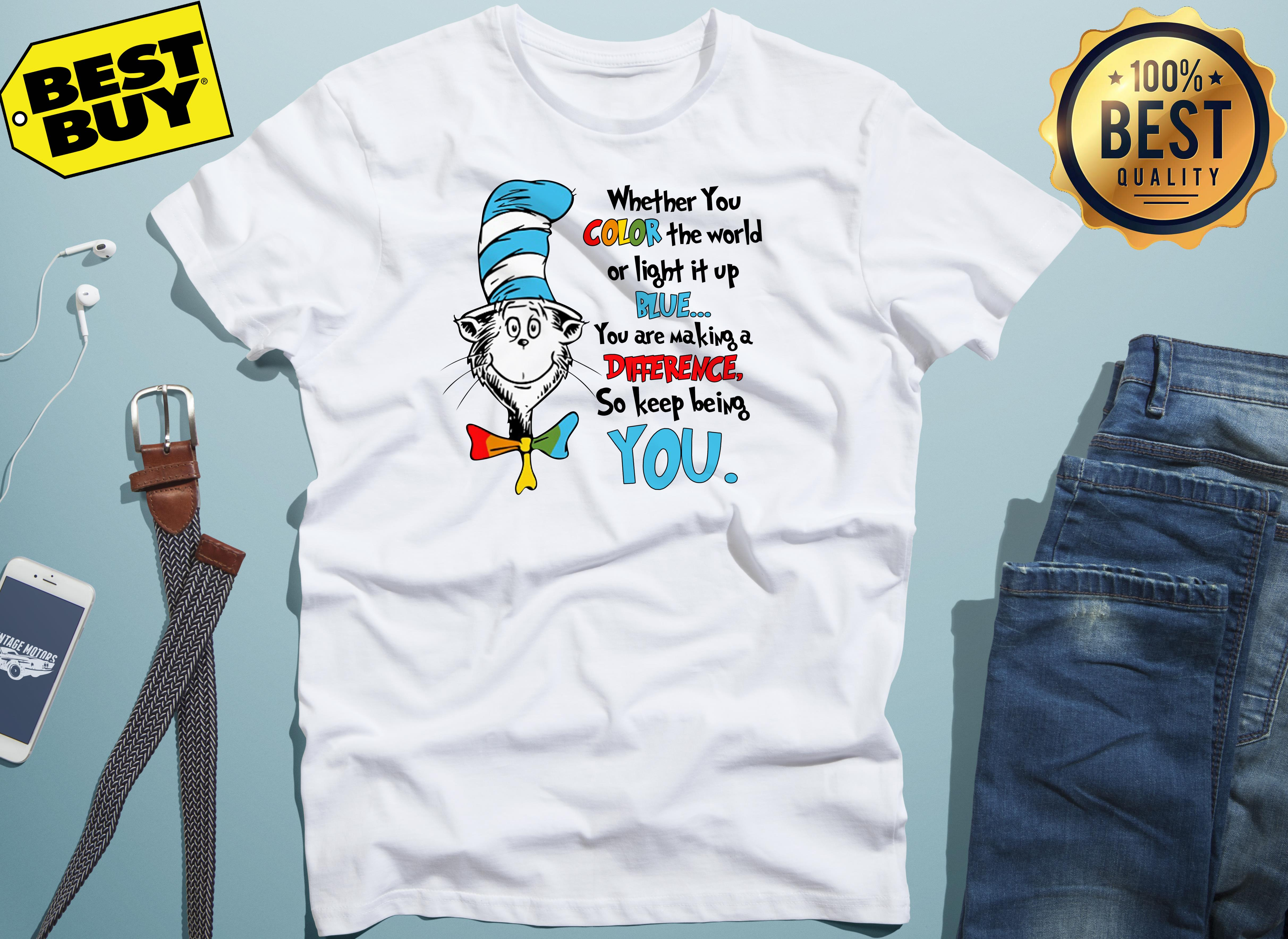 Dr Seuss Whether You Color The World Or Light It Up Blue You Are Making A Difference So Keep Being You Autism Awareness V Neck