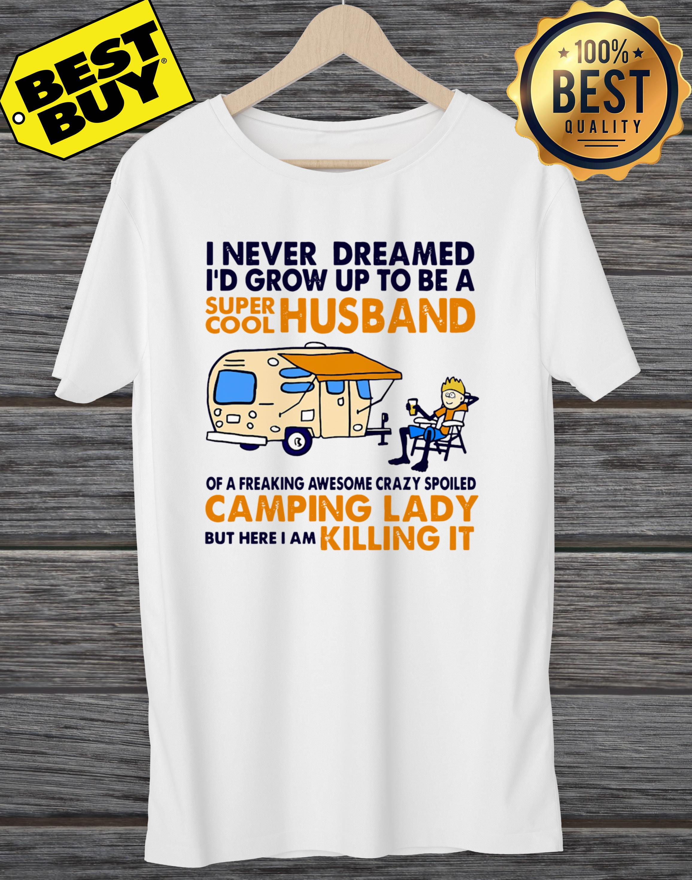 Funny Camping I Never Dreamed I'd Grow Up To Be A Super Cool Husband ladies tee