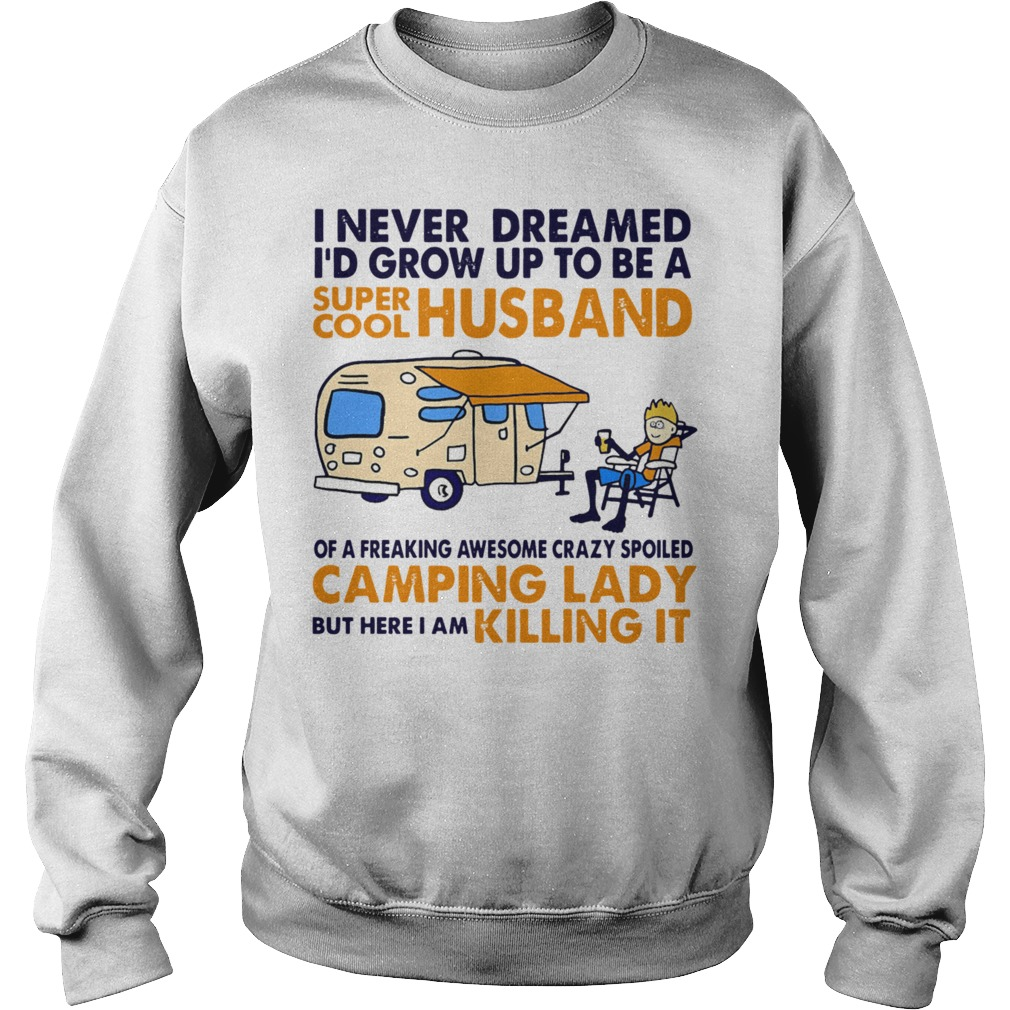 Funny Camping I Never Dreamed I'd Grow Up To Be A Super Cool Husband sweatshirt