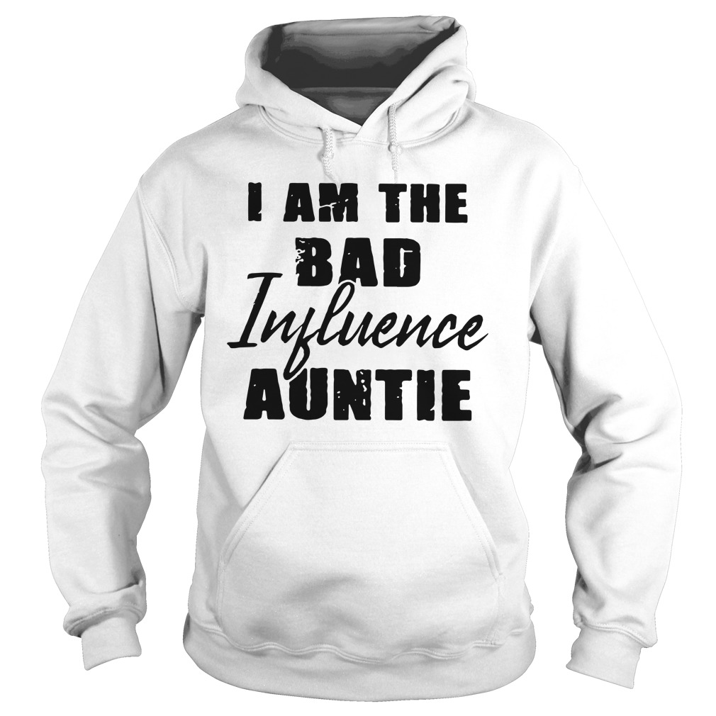 I Am The Bad Influence Auntie hoodie