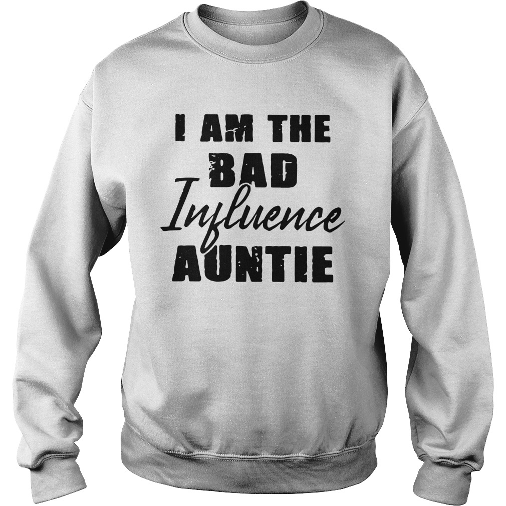 I Am The Bad Influence Auntie sweatshirt
